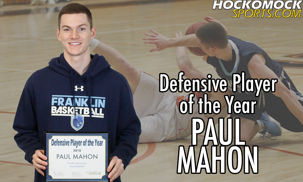 Franklin senior Paul Mahon has been named the 2017-2018 HockomockSports.com Boys Basketball Defensive Player of the Year
