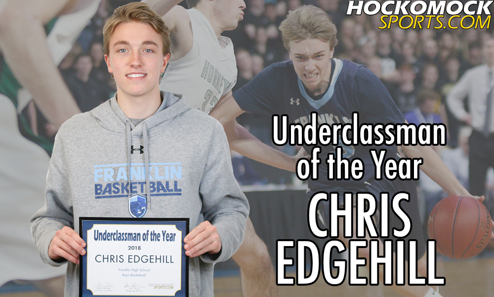 Franklin sophomore Chris Edgehill has been named the 2017-2018 HockomockSports.com Boys Basketball Underclassman of the Year, the seventh season the award has been given out